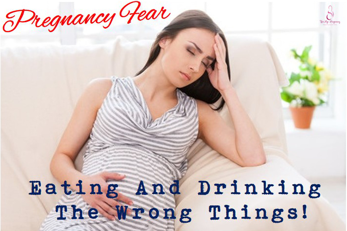 Pregnancy Fear: Eating And Drinking The Wrong Things